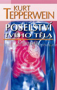 Kurt Tepperwein: Poselství tvého těla - Řeč orgánů - 2. vydání cena od 64 Kč