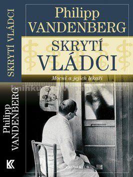 Philipp Vandenberg: Skrytí vládci - Mocní a jejich lékaři cena od 183 Kč