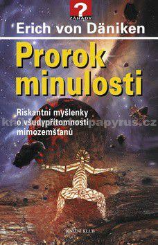 Erich von Däniken: Prorok minulosti - Riskantní myšlenky o všudypřítomnosti mimozemšťanů cena od 199 Kč