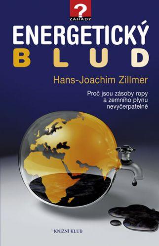 Hans-Joachim Zillmer: Energetický blud - Proč jsou zásoby ropy a zemního plynu nevyčerpatelné cena od 186 Kč