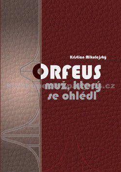 Kristian Mikulejský: Orfeus muž, který se ohlédl cena od 124 Kč