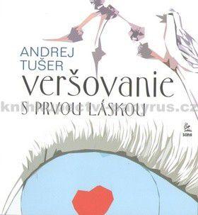 Andrej Tušer: Veršovanie s prvou láskou cena od 61 Kč