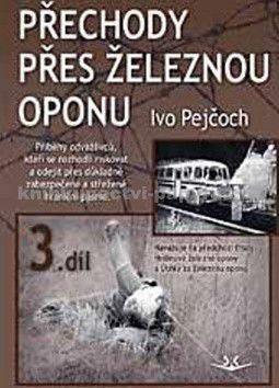 Ivo Pejčoch: Přechody přes železnou oponu cena od 186 Kč