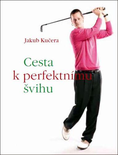 Jakub Kučera: Cesta k perfektnímu švihu cena od 312 Kč