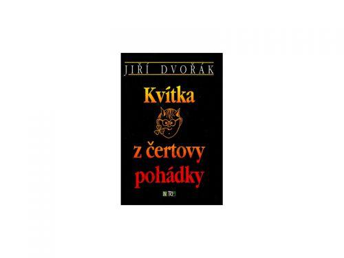 Jiří Dvořák Kvítka z čertovy pohádky cena od 59 Kč