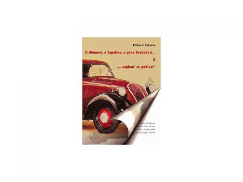 """Richard Valenta: O Blumovi, o Topolinu, o panu Svobodovi ...; a  \""""... zajdem\' se podívat\"""" cena od 64 Kč"""