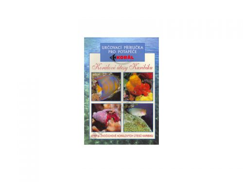 Elizabeth a Lawson Woodovi: Korálové útesy v karibiku - Určovací příručka pro potapěče - Ryby a živočichové korálových útesů Karibiku cena od 79 Kč