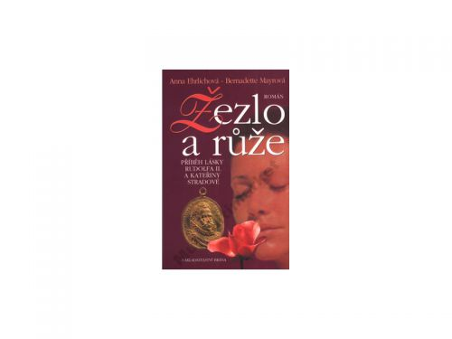 Anna Ehrlichová, Bernadette Mayrová: Žezlo a růže cena od 241 Kč