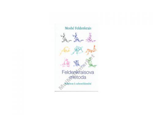 Moshé Feldenkrais: Feldenkraisova metoda - Pohybem k sebeuvědomění cena od 0 Kč