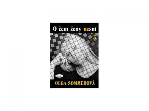 Olga Sommerová: O čem ženy nesní 3 cena od 0 Kč