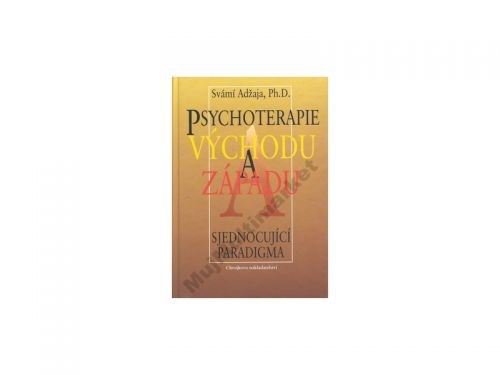 Svámí Adžaja Psychoterapie východu a západu cena od 126 Kč