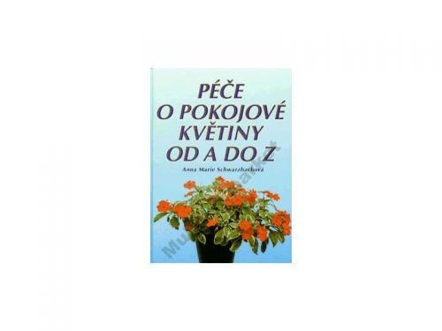 Anna Marie Schwarzbachová Péče o pokojové květiny od A do Z cena od 232 Kč