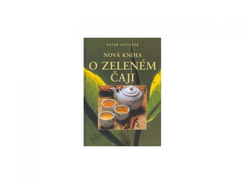 Peter Oppliger Nová kniha o zeleném čaji cena od 0 Kč