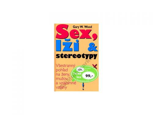 Gary W. Wood: Sex, lži a stereotypy - Gary W. Wood cena od 70 Kč