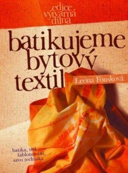 Leona Fousková Batikujeme bytový textil cena od 215 Kč