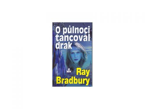Ray Bradbury O půlnoci tancoval drak cena od 185 Kč
