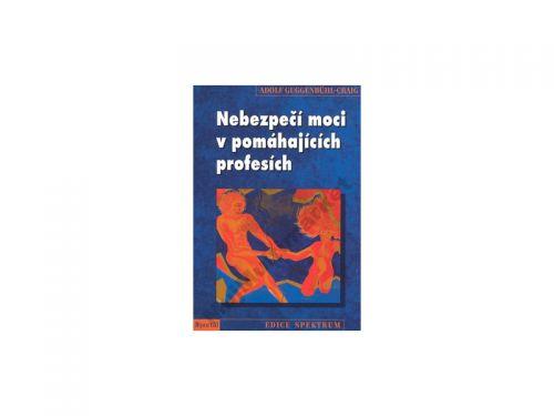 Adolf Guggenbuhl - Craig Nebezpečí moci v pomáhajících profesích cena od 189 Kč