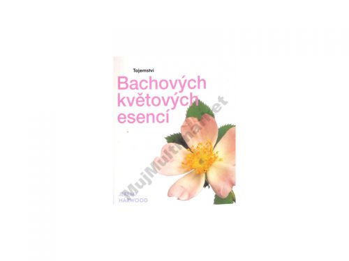 Jeremy Harwood Tajemství Bachových květových esencí cena od 0 Kč
