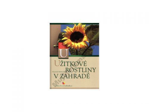 Vlastimil Mikoláš Užitkové rostliny v zahradě cena od 99 Kč