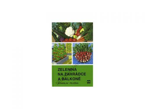 Stanislav Peleška Zelenina na zahrádce a balkóně cena od 68 Kč