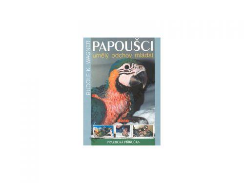 Wagner Rudolf K.: Papoušci - umělý odchov mláďat cena od 67 Kč