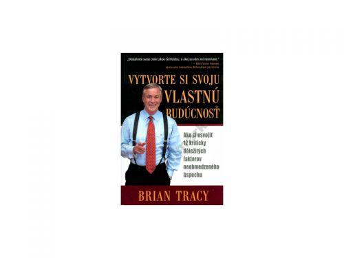 Brian Tracy: Vytvorte si svoju vlastnú budúcnosť cena od 200 Kč