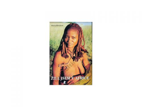 Marie Mikušová Žila jsem v Africe cena od 0 Kč