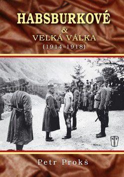 Petr Prokš: Habsburkové a velká válka 1914-1918 cena od 224 Kč