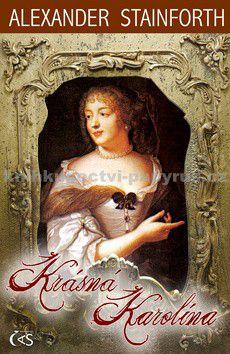 Alexander Stainforth: Krásná Karolína (I. díl osudů tajné dcery Rudolfa II.) cena od 167 Kč