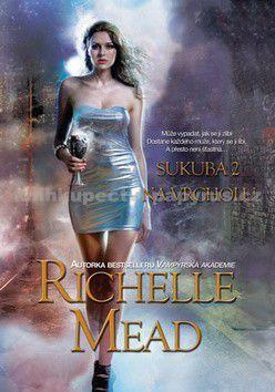 Richelle Mead: Sukuba 2 - Na vrcholu cena od 55 Kč