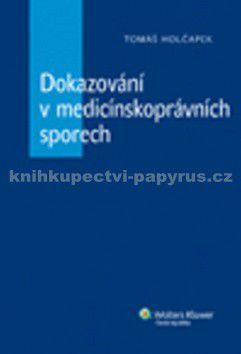 Tomáš Holčapek: Dokazování v medicínskoprávních sporech cena od 221 Kč