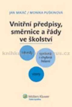 Jan Mikáč, Monika Puškinová: Vnitřní předpisy, směrnice a řády ve školství cena od 227 Kč