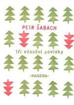 Petr Šabach: Tři vánoční povídky cena od 85 Kč