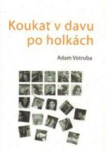 Adam Votruba: Koukat v davu po holkách cena od 105 Kč
