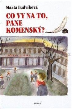 Marta Ludvíková: Co vy na to, pane Komenský? cena od 117 Kč