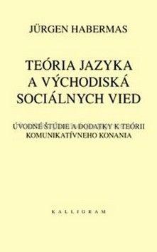 Jürgen Habermas: Teória jazyka a východiská sociálnych vied cena od 481 Kč