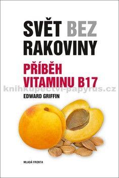 Griffin Edward: Svět bez rakoviny - Příběh vitaminu B17 cena od 238 Kč