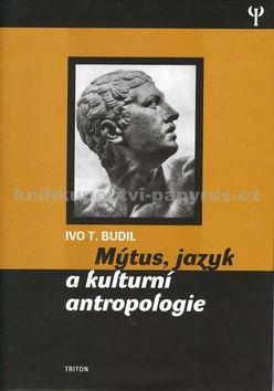 Ivo T. Budil: Mýtus, jazyk a kulturní antropologie cena od 314 Kč