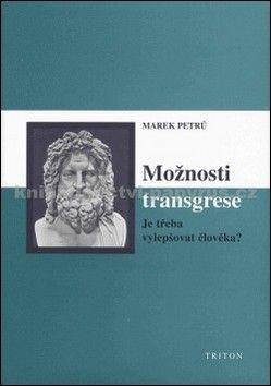 Marek Petrů: Možnosti transgrese - Je třeba vylepšovat člověka? cena od 119 Kč