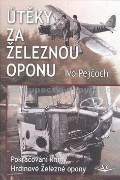 Ivo Pejčoch: Útěky za železnou oponu (2) cena od 203 Kč