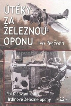Ivo Pejčoch: Útěky za železnou oponu cena od 203 Kč