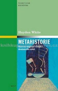 Hayden White: Metahistorie cena od 227 Kč