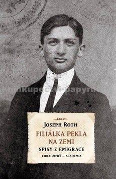 Joseph Roth: Filiálka pekla na zemi - Spisy z emigrace cena od 223 Kč