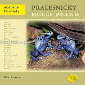 Karel Rozínek: Pralesničky rodu Dendrobates - Abeceda teraristy cena od 79 Kč