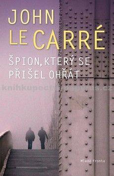 John Le Carré: Špion, který se přišel ohřát / Špión, který se vrátil z chladu cena od 0 Kč
