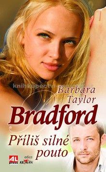 Bradford Barbara Taylor: Příliš silné pouto cena od 119 Kč