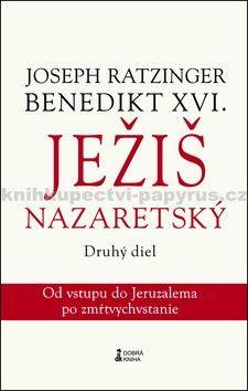 Joseph Ratzinger: Ježiš Nazaretský Druhý diel cena od 210 Kč