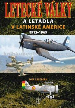 Dan Hagedorn: Letecké války a letadla v Latinské Americe 1912-1969 cena od 354 Kč