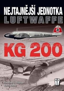 Thomas Geoffrey J., Ketley Barry: KG 200 - Nejtajnější jednotka Luftwaffe cena od 186 Kč