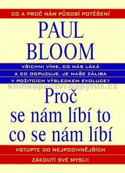 Paul Bloom: Proč se nám líbí to co se nám líbí cena od 33 Kč